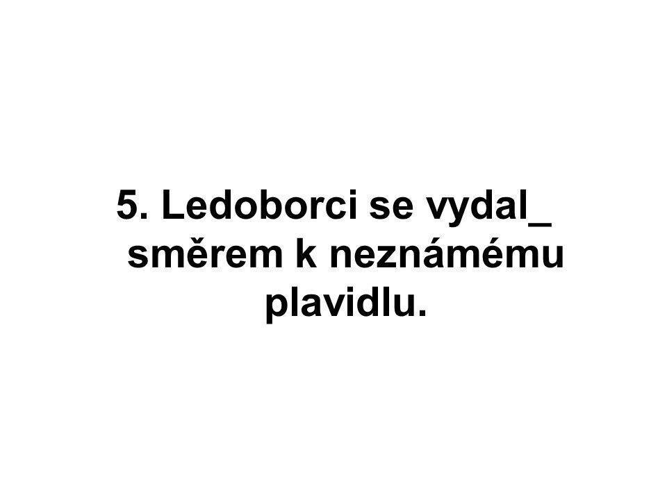 5. Ledoborci se vydal_ směrem k neznámému plavidlu.