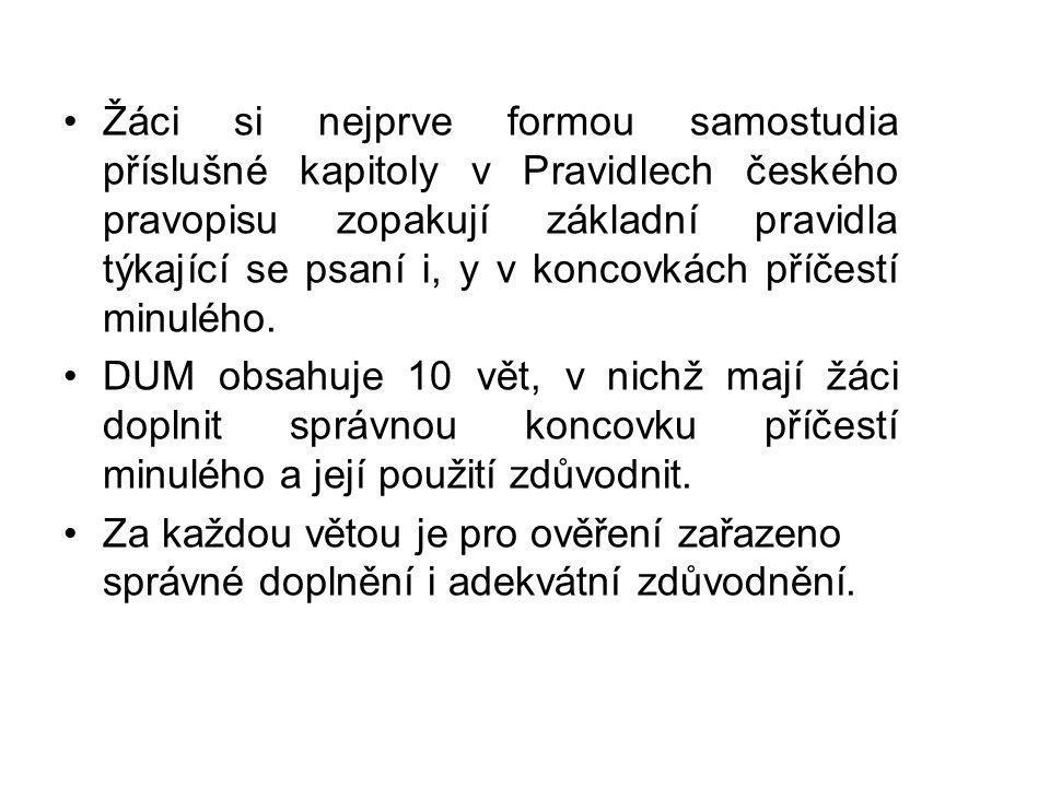 Žáci si nejprve formou samostudia příslušné kapitoly v Pravidlech českého pravopisu zopakují základní pravidla týkající se psaní i, y v koncovkách pří