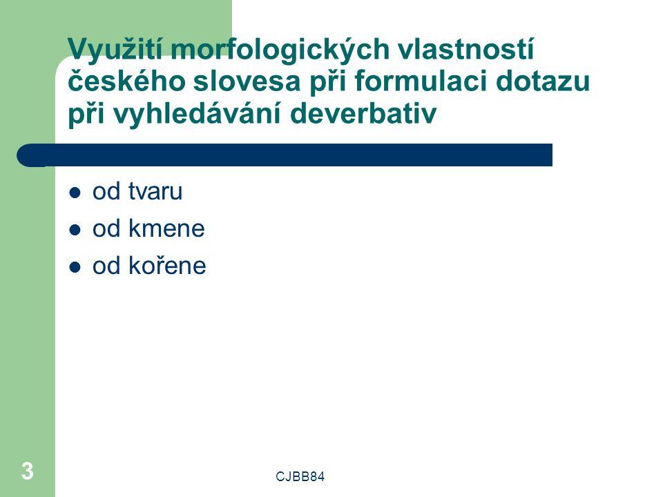 CJBB84 3 Využití morfologických vlastností českého slovesa při formulaci dotazu při vyhledávání deverbativ od tvaru od kmene od kořene