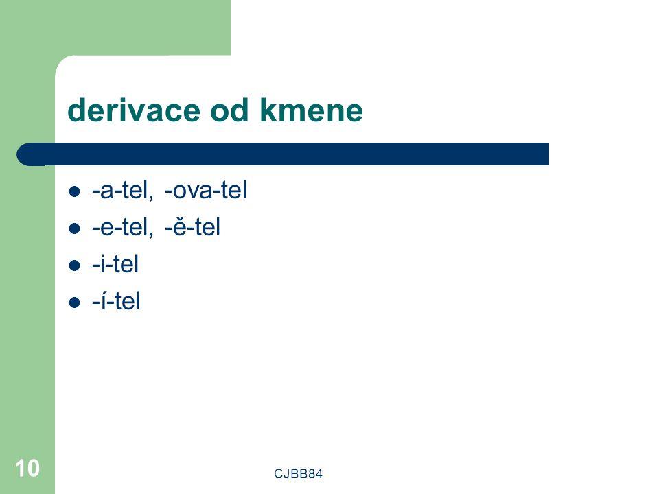 CJBB84 10 derivace od kmene -a-tel, -ova-tel -e-tel, -ě-tel -i-tel -í-tel