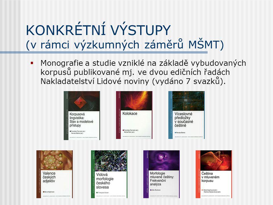 KONKRÉTNÍ VÝSTUPY (v rámci výzkumných záměrů MŠMT)  Monografie a studie vzniklé na základě vybudovaných korpusů publikované mj. ve dvou edičních řadá