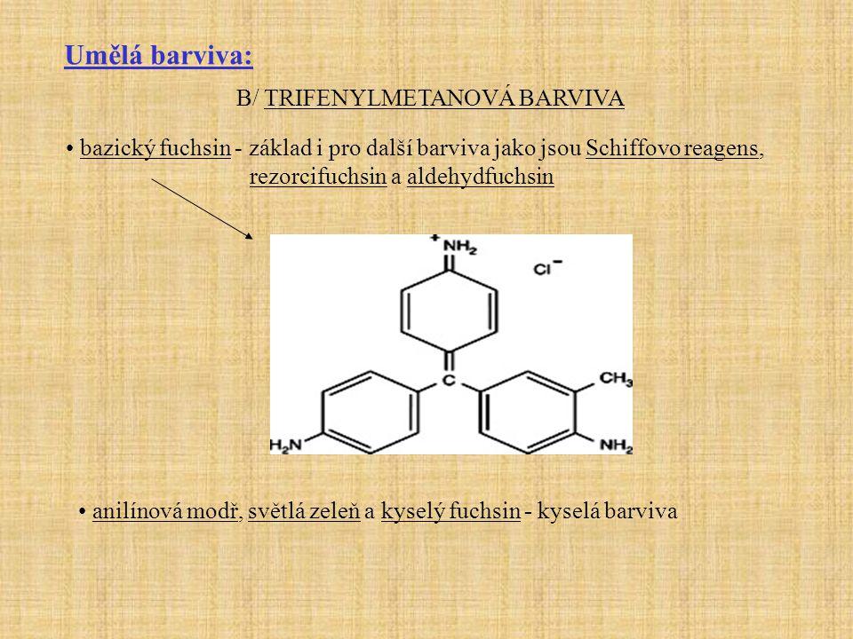 Umělá barviva: bazický fuchsin - základ i pro další barviva jako jsou Schiffovo reagens, rezorcifuchsin a aldehydfuchsin B/ TRIFENYLMETANOVÁ BARVIVA anilínová modř, světlá zeleň a kyselý fuchsin - kyselá barviva