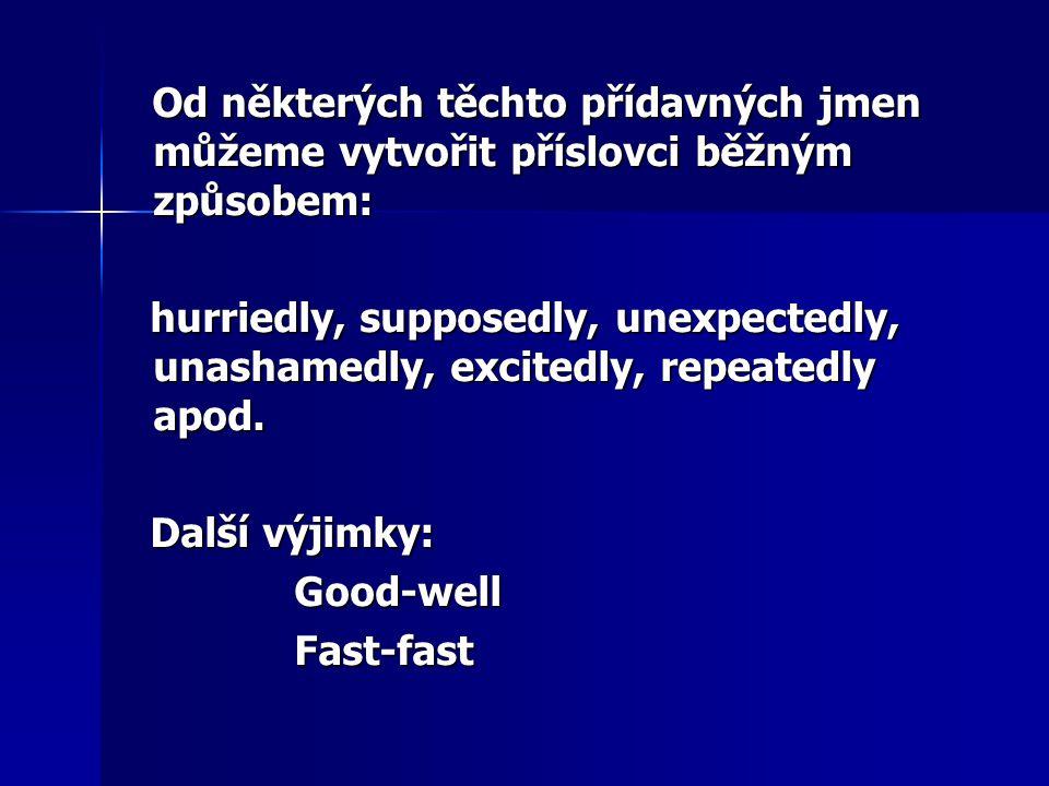 Od některých těchto přídavných jmen můžeme vytvořit příslovci běžným způsobem: Od některých těchto přídavných jmen můžeme vytvořit příslovci běžným zp