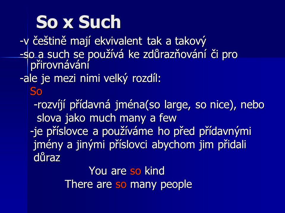 So x Such -v češtině mají ekvivalent tak a takový -so a such se používá ke zdůrazňování či pro přirovnávání -ale je mezi nimi velký rozdíl: So So -roz