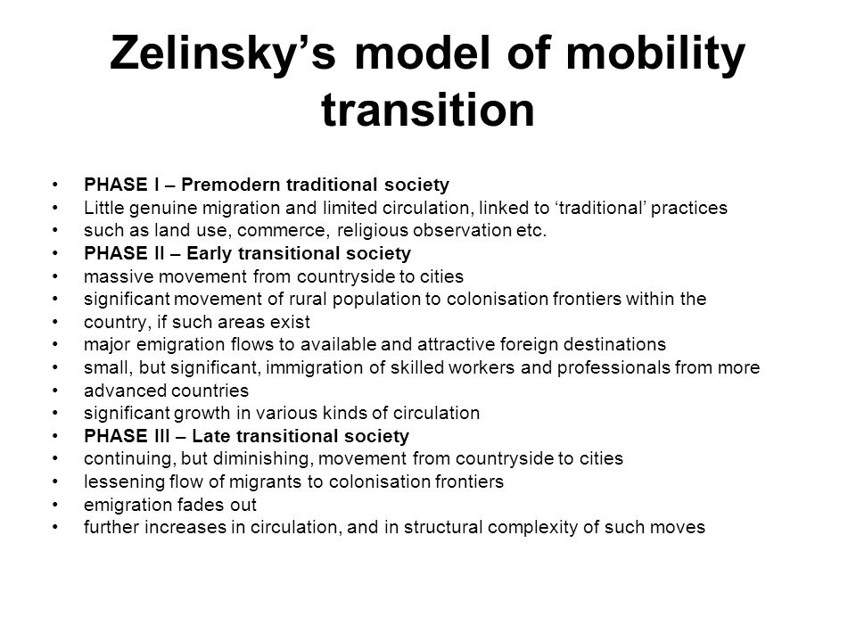 Zelinsky's model of mobility transition PHASE I – Premodern traditional society Little genuine migration and limited circulation, linked to 'tradition