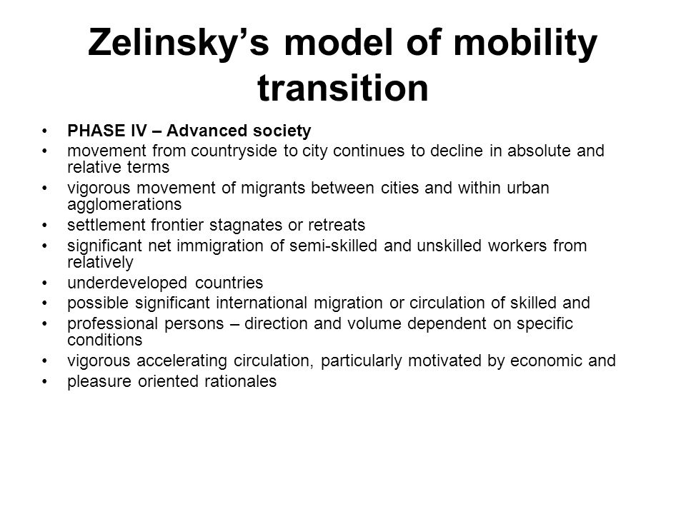 Zelinsky's model of mobility transition PHASE IV – Advanced society movement from countryside to city continues to decline in absolute and relative te