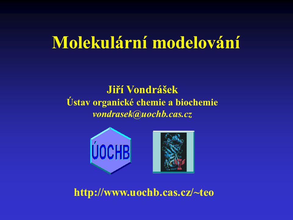 Molekulární modelování Jiří Vondrášek Ústav organické chemie a biochemie vondrasek@uochb.cas.cz http://www.uochb.cas.cz/~teo