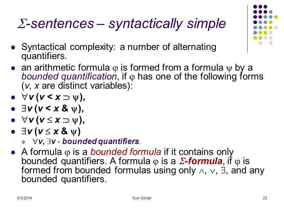 9/3/2014Kurt Gödel23  -sentences – syntactically simple Syntactical complexity: a number of alternating quantifiers.