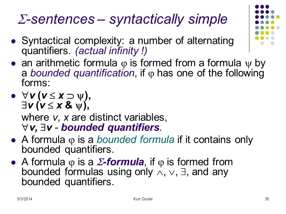 9/3/2014Kurt Gödel36  -sentences – syntactically simple Syntactical complexity: a number of alternating quantifiers.