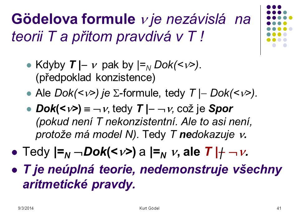 9/3/2014Kurt Gödel41 Gödelova formule je nezávislá na teorii T a přitom pravdivá v T ! Kdyby T |  pak by |= N Dok( ). (předpoklad konzistence) Ale Do