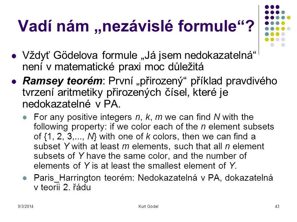 """9/3/2014Kurt Gödel43 Vadí nám """"nezávislé formule""""? Vždyť Gödelova formule """"Já jsem nedokazatelná"""" není v matematické praxi moc důležitá Ramsey teorém:"""
