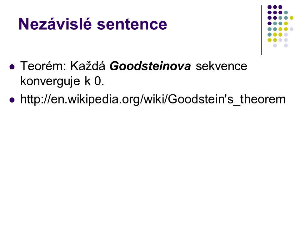 Nezávislé sentence Teorém: Každá Goodsteinova sekvence konverguje k 0. http://en.wikipedia.org/wiki/Goodstein's_theorem