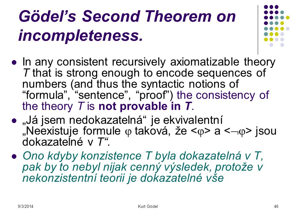 9/3/2014Kurt Gödel46 Gödel's Second Theorem on incompleteness.