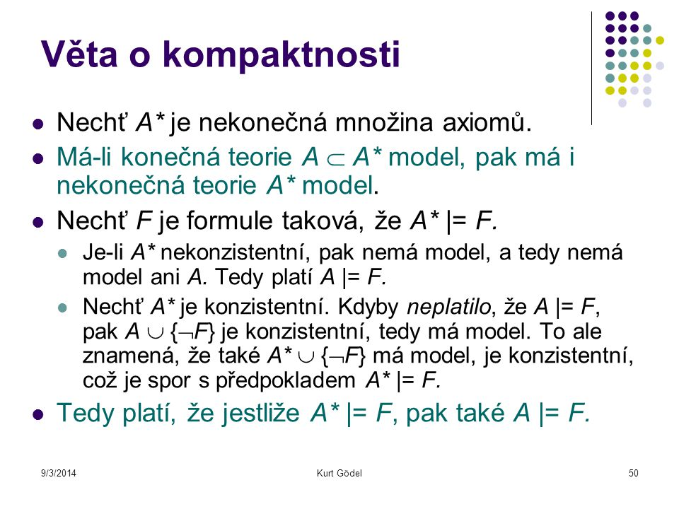 Věta o kompaktnosti Nechť A* je nekonečná množina axiomů. Má-li konečná teorie A  A* model, pak má i nekonečná teorie A* model. Nechť F je formule ta
