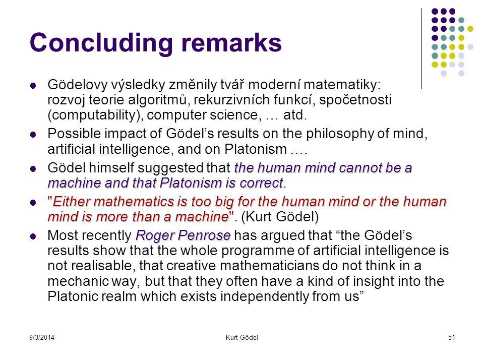 9/3/2014Kurt Gödel51 Concluding remarks Gödelovy výsledky změnily tvář moderní matematiky: rozvoj teorie algoritmů, rekurzivních funkcí, spočetnosti (