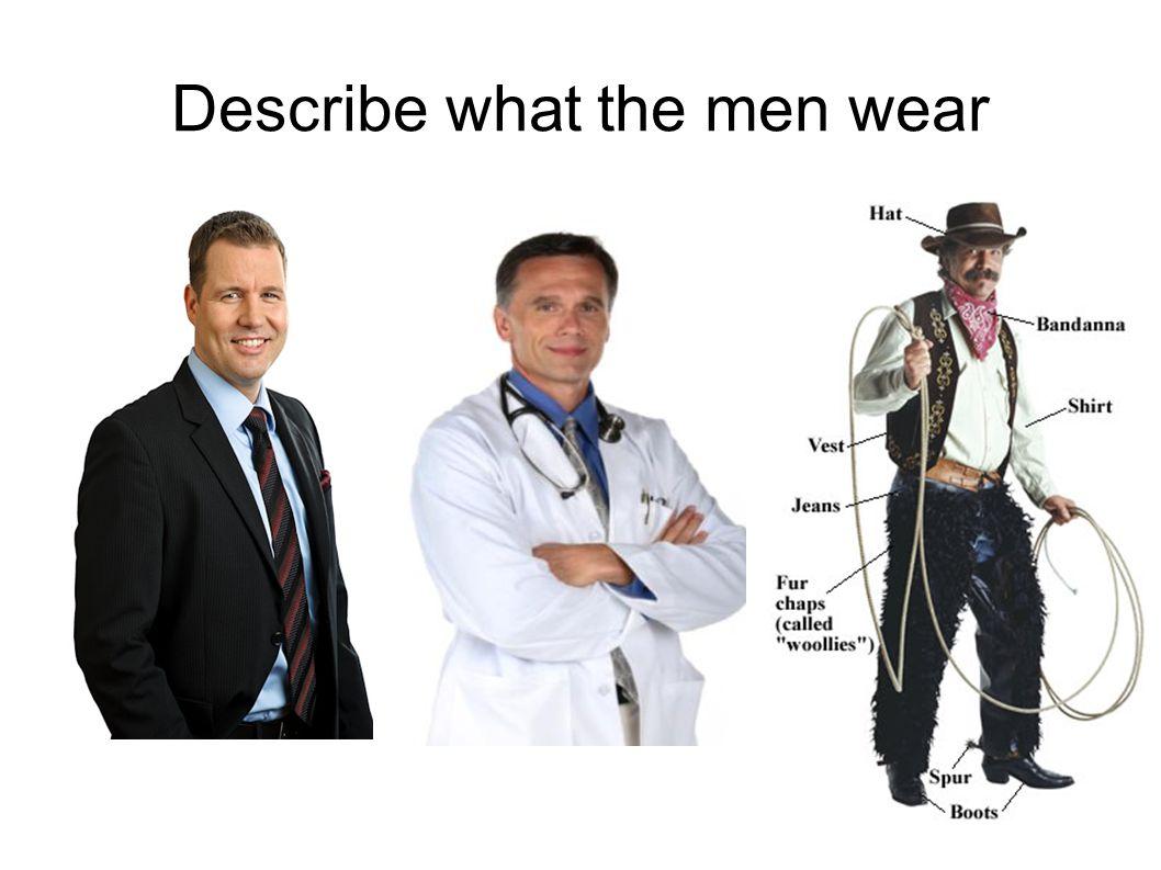 Describe what the men wear