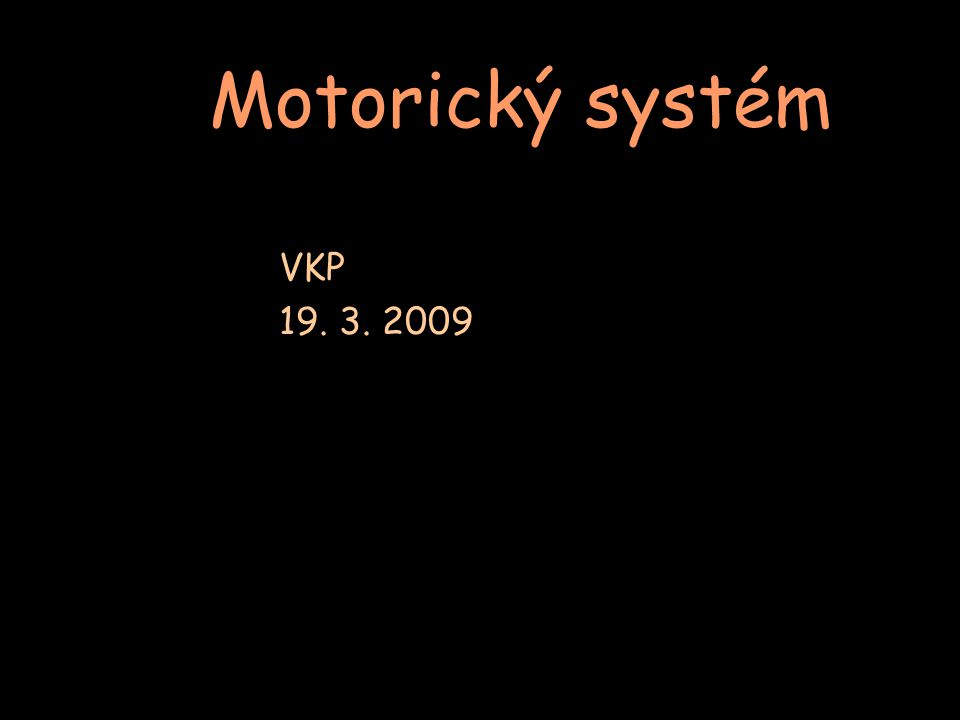 Motorický systém VKP 19. 3. 2009