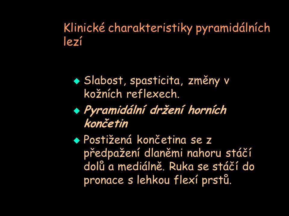 Klinické charakteristiky pyramidálních lezí  Slabost, spasticita, změny v kožních reflexech.  Pyramidální držení horních končetin  Postižená končet