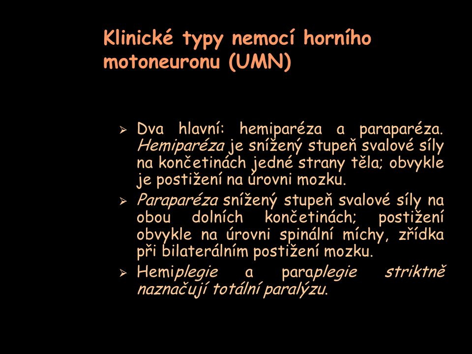 Klinické typy nemocí horního motoneuronu (UMN)  Dva hlavní: hemiparéza a paraparéza. Hemiparéza je snížený stupeň svalové síly na končetinách jedné s