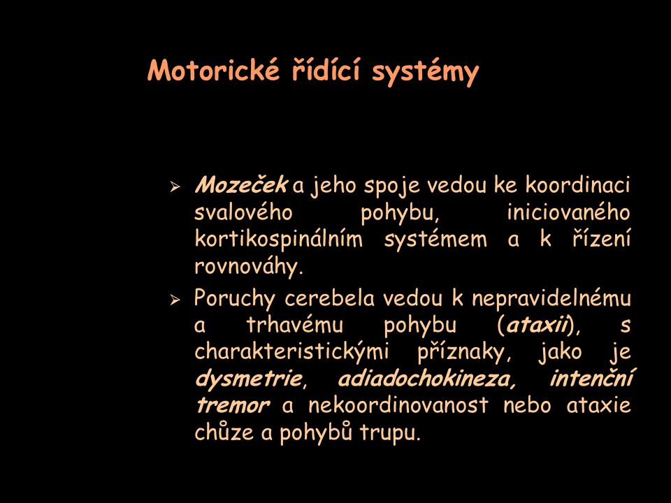 Spoje  Spoje mezi všemi třemi řídícími motorickými systémy  Spoje se senzitivním čitím  Spoje proprioceptivní (poloha kloubů)  Spoje s retikulární formací  Spoje s vestibulárním systémem  Spoje jiné