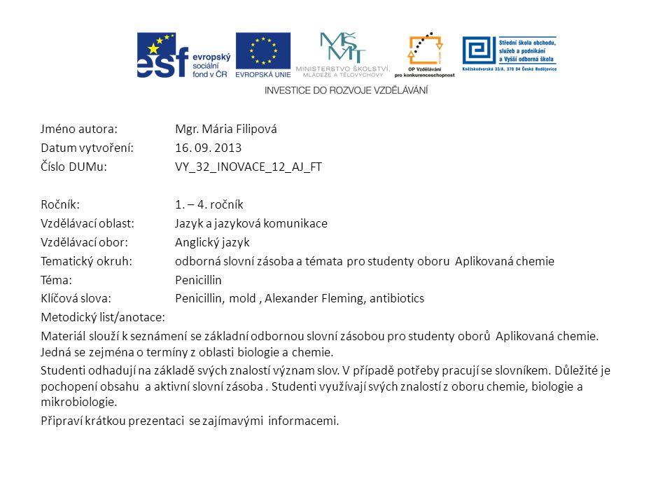 Jméno autora: Mgr. Mária Filipová Datum vytvoření:16. 09. 2013 Číslo DUMu: VY_32_INOVACE_12_AJ_FT Ročník: 1. – 4. ročník Vzdělávací oblast:Jazyk a jaz
