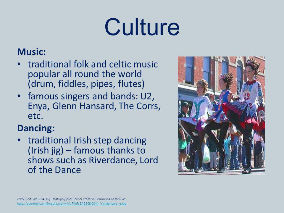 Culture Music: traditional folk and celtic music popular all round the world (drum, fiddles, pipes, flutes) famous singers and bands: U2, Enya, Glenn