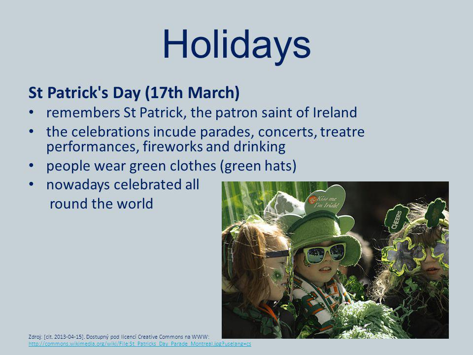Holidays St Patrick's Day (17th March) remembers St Patrick, the patron saint of Ireland the celebrations incude parades, concerts, treatre performanc