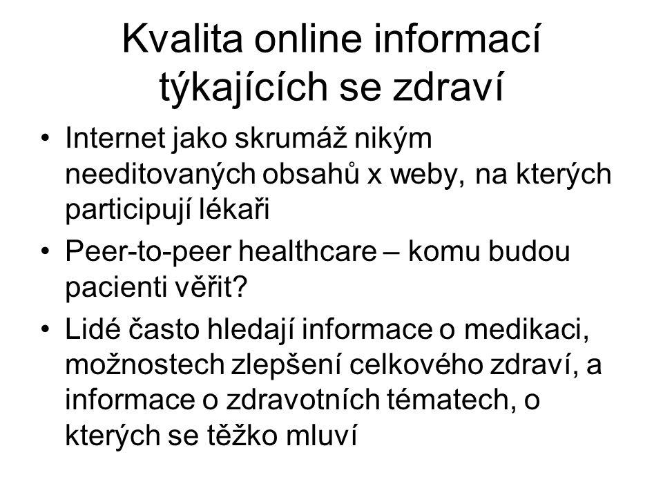 Kvalita online informací týkajících se zdraví Internet jako skrumáž nikým needitovaných obsahů x weby, na kterých participují lékaři Peer-to-peer healthcare – komu budou pacienti věřit.