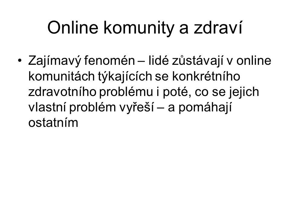 Online komunity a zdraví Zajímavý fenomén – lidé zůstávají v online komunitách týkajících se konkrétního zdravotního problému i poté, co se jejich vlastní problém vyřeší – a pomáhají ostatním