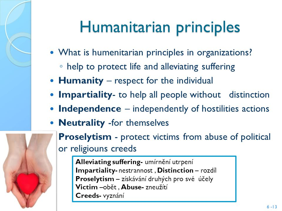 Humanitarian principles What is humenitarian principles in organizations.