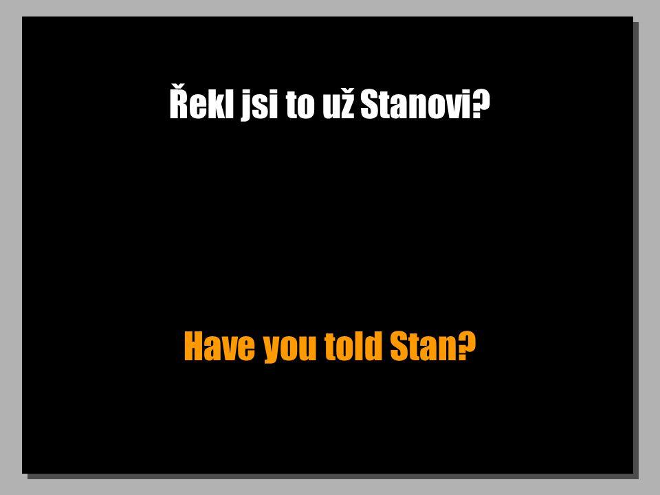Řekl jsi to už Stanovi Have you told Stan