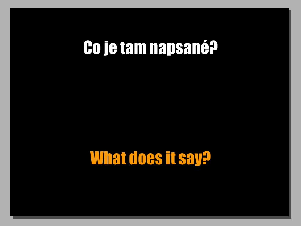 Co je tam napsané? What does it say?