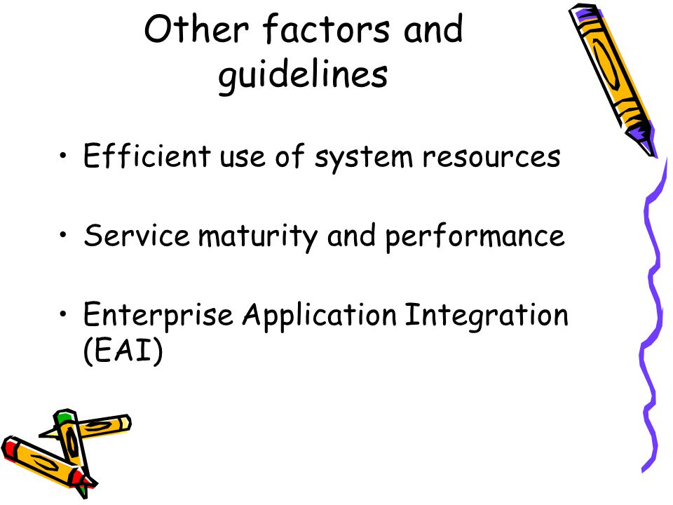 Other factors and guidelines Efficient use of system resources Service maturity and performance Enterprise Application Integration (EAI)