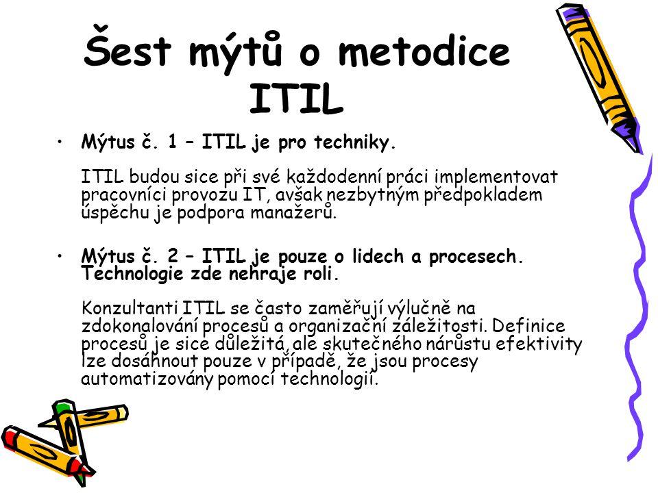 Šest mýtů o metodice ITIL Mýtus č. 1 – ITIL je pro techniky.