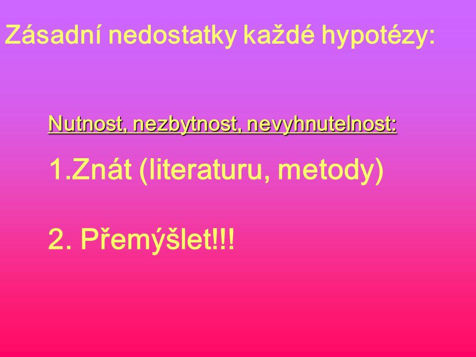 Zásadní nedostatky každé hypotézy: Nutnost, nezbytnost, nevyhnutelnost: 1.Znát (literaturu, metody) 2.