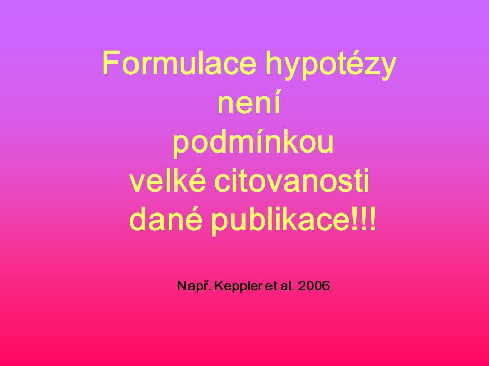 Formulace hypotézy není podmínkou velké citovanosti dané publikace!!! Např. Keppler et al. 2006