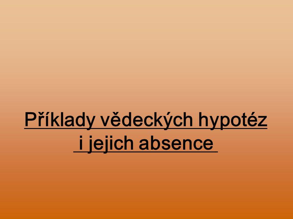 Příklady vědeckých hypotéz i jejich absence