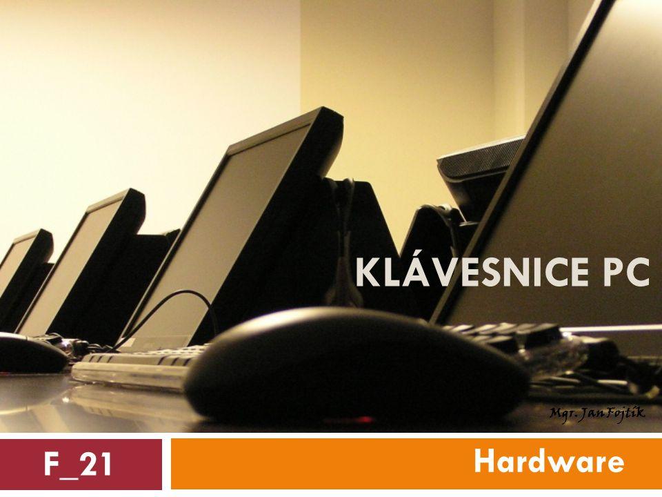KLÁVESNICE PC Hardware F_21 Mgr. Jan Fojtík