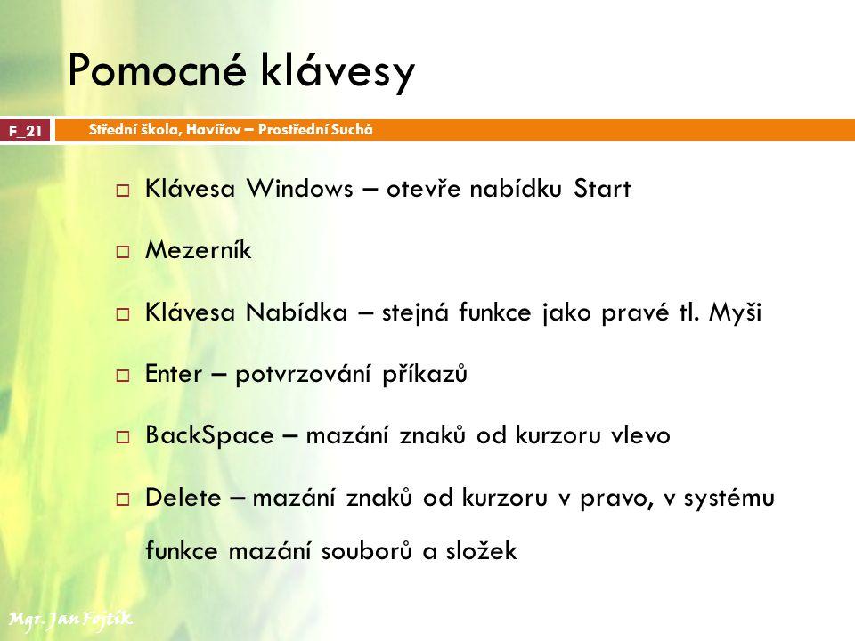 Pomocné klávesy  Klávesa Windows – otevře nabídku Start  Mezerník  Klávesa Nabídka – stejná funkce jako pravé tl.