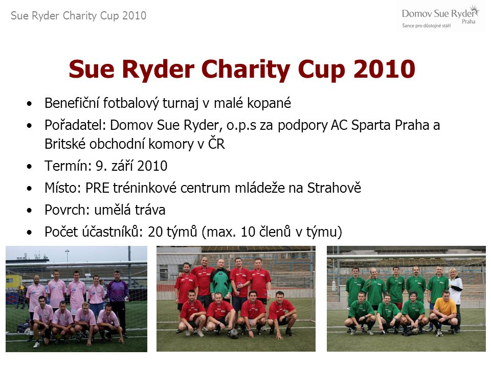Sue Ryder Charity Cup 2010 Minulý ročník 20 týmů AK Uhlíř, Homola & spol.