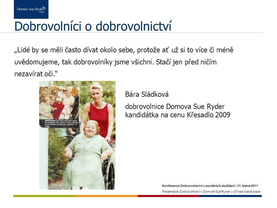 Konference Dobrovolnictví v sociálních službách / 31. ledna 2011 Prezentace: Dobrovolnictví v Domově Sue Ryder – příklad dobré praxe Dobrovolníci o do