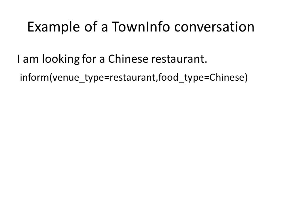Example of a TownInfo conversation I am looking for a Chinese restaurant.