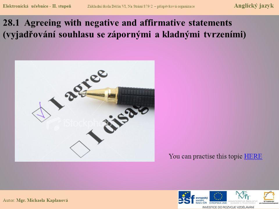 28.1 Agreeing with negative and affirmative statements (vyjadřování souhlasu se zápornými a kladnými tvrzeními) Elektronická učebnice - II. stupeň Zák