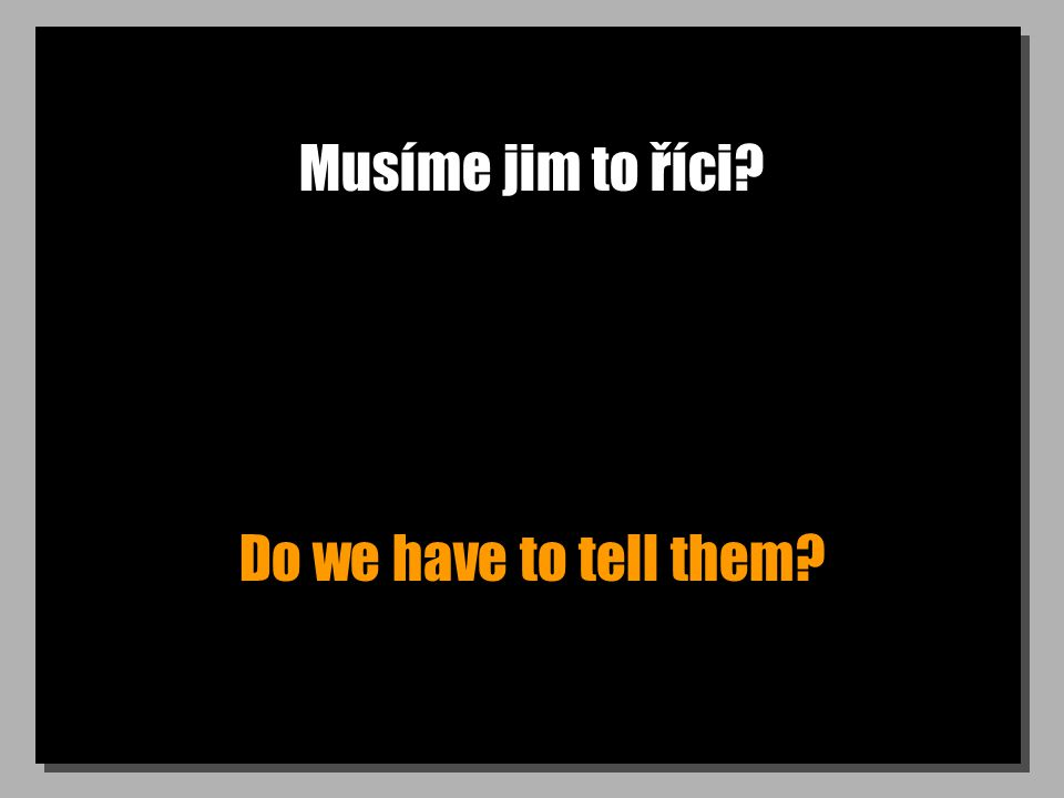 Musíme jim to říci? Do we have to tell them?