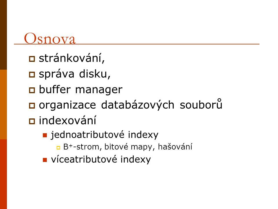 Osnova  stránkování,  správa disku,  buffer manager  organizace databázových souborů  indexování jednoatributové indexy  B + -strom, bitové mapy, hašování víceatributové indexy