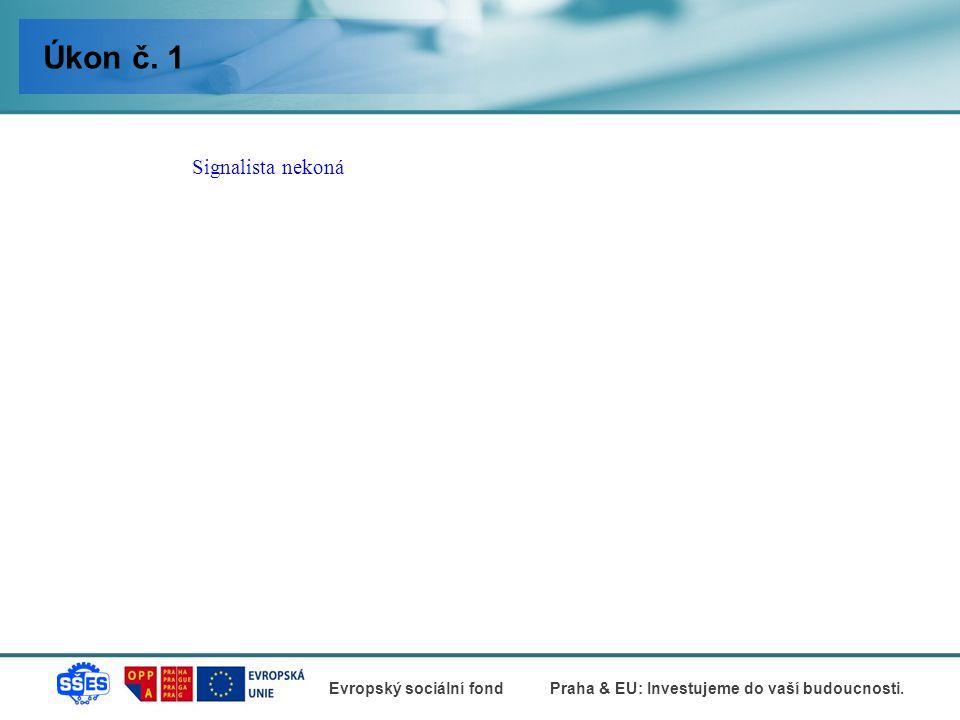 Evropský sociální fondPraha & EU: Investujeme do vaší budoucnosti. Výpravčí nekoná Úkon č. 6