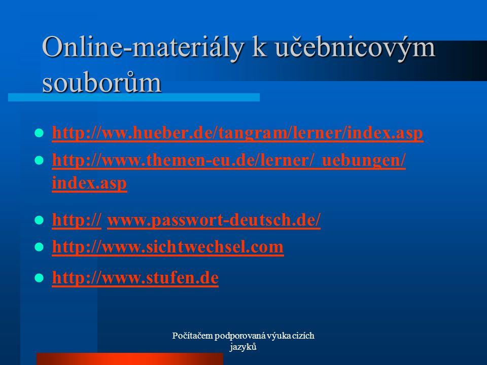 Počítačem podporovaná výuka cizích jazyků Online-materiály k učebnicovým souborům http://ww.hueber.de/tangram/lerner/index.asp http://ww.hueber.de/tangram/lerner/index.asp http://www.themen-eu.de/lerner/ uebungen/ index.asp http://www.themen-eu.de/lerner/ uebungen/ index.asp http:// www.passwort-deutsch.de/ http://www.passwort-deutsch.de/ http://www.sichtwechsel.com http://www.stufen.de
