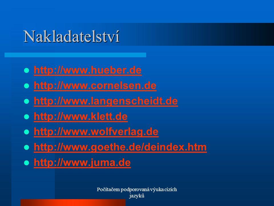 Počítačem podporovaná výuka cizích jazyků Nakladatelství http://www.hueber.de http://www.cornelsen.de http://www.langenscheidt.de http://www.klett.de http://www.wolfverlag.de http://www.goethe.de/deindex.htm http://www.juma.de