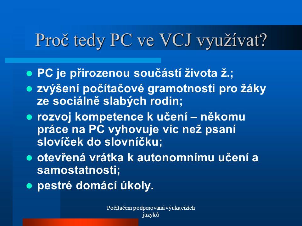Počítačem podporovaná výuka cizích jazyků Proč tedy PC ve VCJ využívat.