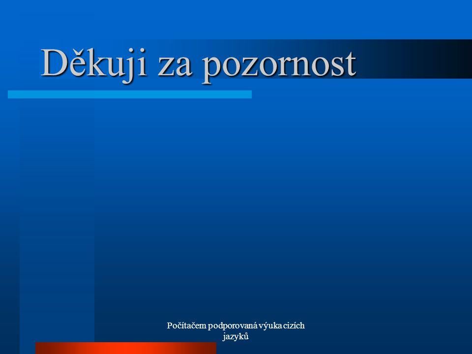 Počítačem podporovaná výuka cizích jazyků Děkuji za pozornost